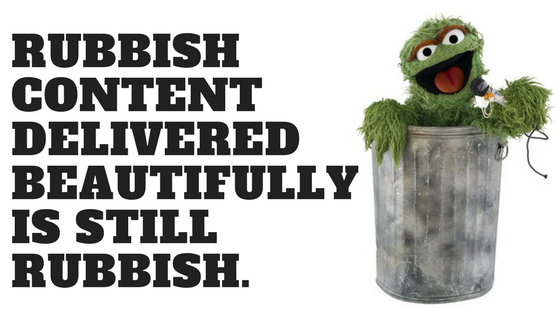 Rubbish Content Delivered Beautifully Is Still Rubbish